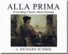 Alla Prima Book (hardbound) by Richard Schmid